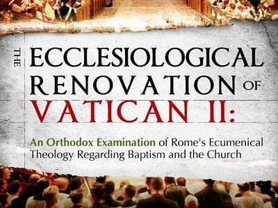 New Book: The Ecclesiological Renovation of Vatican II: An Orthodox Examination of Rome's Ecumenical Theology Regarding Baptism and the Church, Available from Uncut Mountain Press